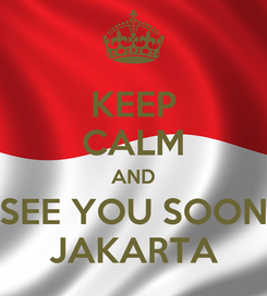 Poster: KEEP CALM AND SEE YOU SOON JAKARTA