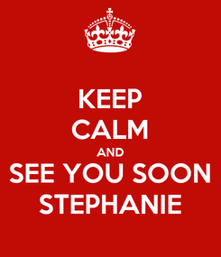 Poster: KEEP CALM AND SEE YOU SOON STEPHANIE