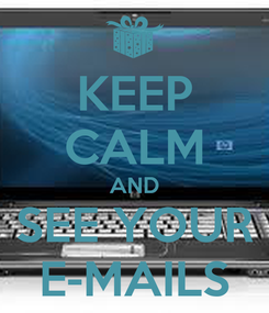 Poster: KEEP CALM AND SEE YOUR E-MAILS