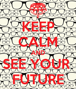 Poster: KEEP CALM AND SEE YOUR   FUTURE
