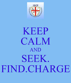 Poster: KEEP CALM AND SEEK. FIND.CHARGE