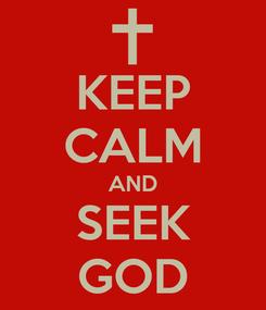 Poster: KEEP CALM AND SEEK GOD