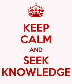 Poster: KEEP CALM AND SEEK KNOWLEDGE
