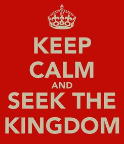 Poster: KEEP CALM AND SEEK THE KINGDOM