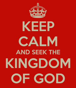 Poster: KEEP CALM AND SEEK THE KINGDOM OF GOD