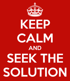 Poster: KEEP CALM AND SEEK THE SOLUTION