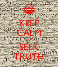 Poster: KEEP CALM AND SEEK TRUTH