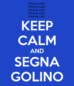 Poster: KEEP CALM AND SEGNA GOLINO