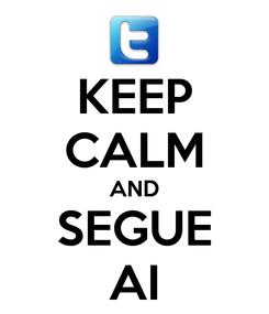 Poster: KEEP CALM AND SEGUE AI