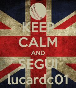 Poster: KEEP CALM AND SEGUI lucardc01