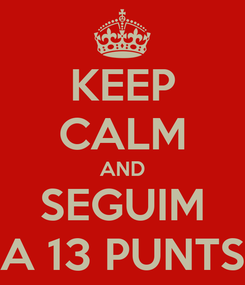 Poster: KEEP CALM AND SEGUIM A 13 PUNTS