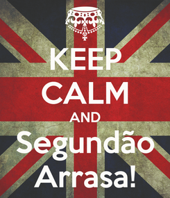 Poster: KEEP CALM AND Segundão Arrasa!