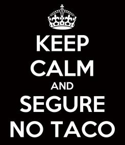 Poster: KEEP CALM AND SEGURE NO TACO