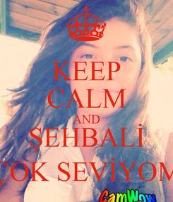 Poster: KEEP CALM AND ŞEHBALİ ÇOK SEVİYOM