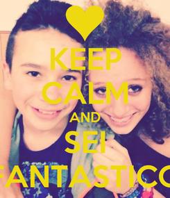 Poster: KEEP CALM AND SEI FANTASTICO