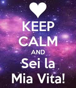 Poster: KEEP CALM AND Sei la Mia Vita!