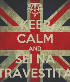 Poster: KEEP CALM AND SEI NA TRAVESTITA