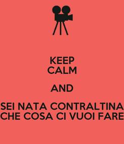 Poster: KEEP CALM AND SEI NATA CONTRALTINA CHE COSA CI VUOI FARE