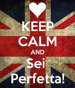 Poster: KEEP CALM AND Sei  Perfetta!