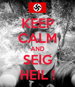 Poster: KEEP CALM AND SEIG HEIL !