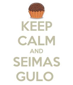 Poster: KEEP CALM AND SEIMAS GULO
