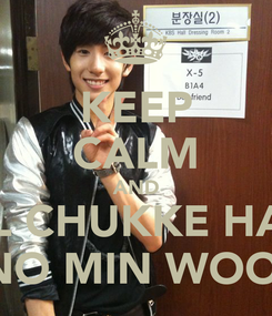 Poster: KEEP CALM AND SEING-IL CHUKKE HAMNIDA NO MIN WOO