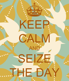 Poster: KEEP CALM AND SEIZE THE DAY