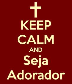 Poster: KEEP CALM AND Seja Adorador