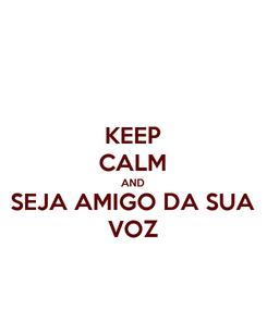 Poster: KEEP CALM AND SEJA AMIGO DA SUA VOZ