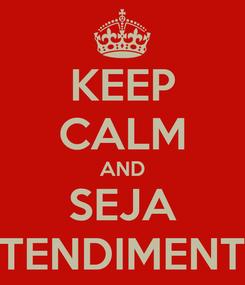 Poster: KEEP CALM AND SEJA ATENDIMENTO