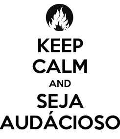 Poster: KEEP CALM AND SEJA AUDÁCIOSO