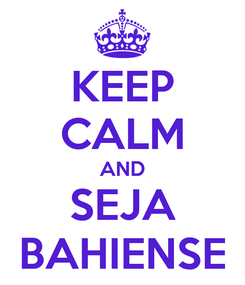 Poster: KEEP CALM AND SEJA BAHIENSE