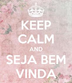Poster: KEEP CALM AND SEJA BEM VINDA