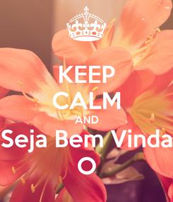 Poster: KEEP CALM AND Seja Bem Vinda O