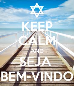 Poster: KEEP CALM AND SEJA  BEM-VINDO