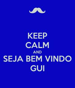 Poster: KEEP CALM AND SEJA BEM VINDO GUI