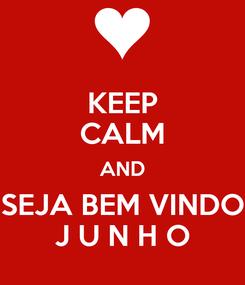 Poster: KEEP CALM AND SEJA BEM VINDO J U N H O