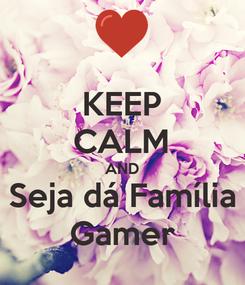 Poster: KEEP CALM AND Seja dá Família Gamer