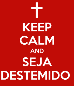 Poster: KEEP CALM AND SEJA DESTEMIDO