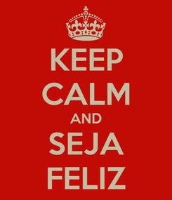 Poster: KEEP CALM AND SEJA FELIZ