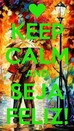 Poster: KEEP CALM AND SEJA FELIZ!