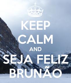 Poster: KEEP CALM AND SEJA FELIZ BRUNÃO