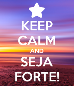 Poster: KEEP CALM AND SEJA FORTE!