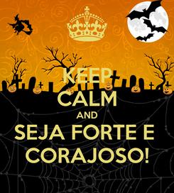Poster: KEEP CALM AND SEJA FORTE E  CORAJOSO!