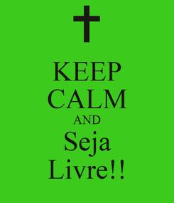 Poster: KEEP CALM AND Seja Livre!!