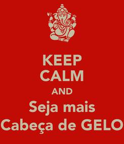 Poster: KEEP CALM AND Seja mais Cabeça de GELO