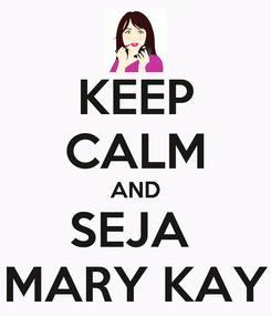Poster: KEEP CALM AND SEJA  MARY KAY