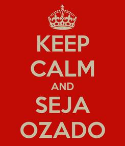 Poster: KEEP CALM AND SEJA OZADO