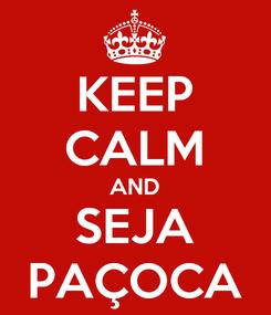 Poster: KEEP CALM AND SEJA PAÇOCA