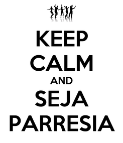 Poster: KEEP CALM AND SEJA PARRESIA